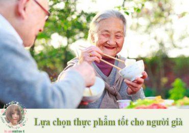 Cần biết cách lựa chọn thực phẩm tốt cho người già để bổ sung
